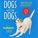Dogs Will be Dogs: A Simple, Effective Audio Guide to Solving Common Dog Behavior Problems (       UNABRIDGED) by St. Hubert's Animal Welfare Center