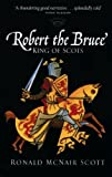img - for Robert the Bruce: King of Scots by Scott, Ronald McNair (1999) Paperback book / textbook / text book