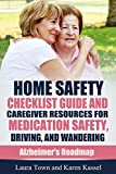Home Safety Checklist Guide and Caregiver Resources for Medication Safety, Driving, and Wandering (Alzheimers Roadmap Book 5)
