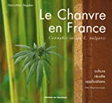 Le Chanvre en France : Cannabis sativa L. vulgaris, �dition bilingue fran�ais-anglais