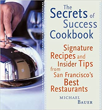 Secrets of Success Cookbook: Signature Recipes and Insider Tips from San Francisco's Best Restaurants