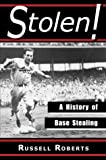 Stolen!: A History of Base Stealing (078640650X) by Roberts, Russell