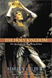 The Holy Kingdom: The Quest for the Real King Arthur (193122918X) by Gilbert, Adrian