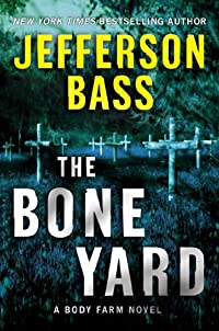 The Bone Yard: A Body Farm Novel by Jefferson Bass ebook deal