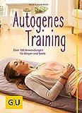 Autogenes Training (mit CD): Über 100 Anwendungsmöglichkeiten für Körper und Seele