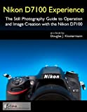 img - for Nikon D7100 Experience - The Still Photography Guide to Operation and Image Creation with the Nikon D7100 book / textbook / text book