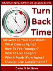Anti-Aging - Turn Back Time (Natural Anti Aging, Nutrition and Longevity Secrets)