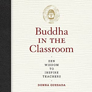 Buddha in the Classroom: Zen Wisdom to Inspire Teachers | [Donna Quesada]