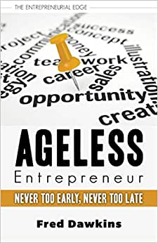 Ageless Entrepreneur: Never Too Early, Never Too Late (The Entrepreneurial Edge)
