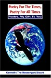 Poetry For The Times, Poetry For All Times: Poetry, My Gift To You