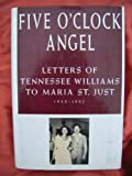 Five o'Clock Angel: Letters to Maria St.Just, 1948-82 (0233986863) by Williams, Tennessee