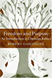 img - for Freedom and Purpose: An Introduction to Christian Ethics book / textbook / text book