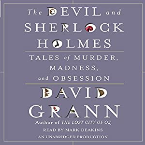 The Devil and Sherlock Holmes: Tales of Murder, Madness, and Obsession | [David Grann]
