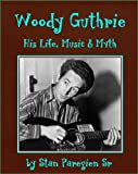 Woody Guthrie: His Life, Music and Myth