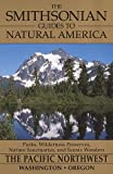 The Smithsonian Guides to Natural America: Pacific Northwest: Washington, Oregon