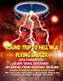 img - for Round Trip To Hell In A Flying Saucer: UFO Parasites - Alien Soul Suckers - Invaders From Demonic Realms book / textbook / text book