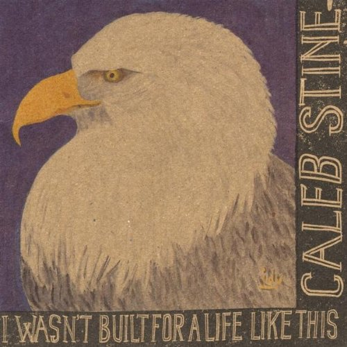 Caleb Stine, I Wasn't Built For a Life Like This