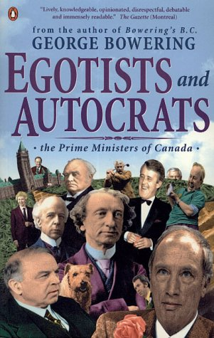 Egotists and Autocrats : The Prime Ministers of Canada