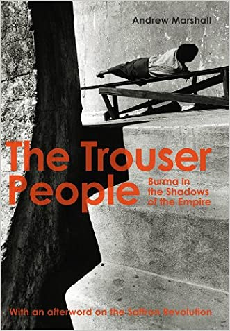The Trouser People - Burma in the Shadows of the Empire