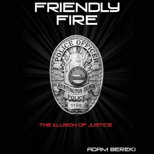 Friendly Fire: The Illusion of Justice- A Gay Police Officers Story of Coming Out and Harassment