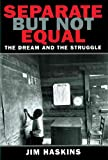 Separate But Not Equal: The Dream And The Struggle (Turtleback School & Library Binding Edition) (0613497732) by Haskins, Jim