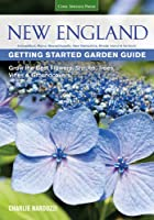 New England Getting Started Garden Guide: Grow the Best Flowers, Shrubs, Trees, Vines & Groundcovers - Connecticut, Maine, Massachusetts, New Hampshire, Rhode Island, Vermont