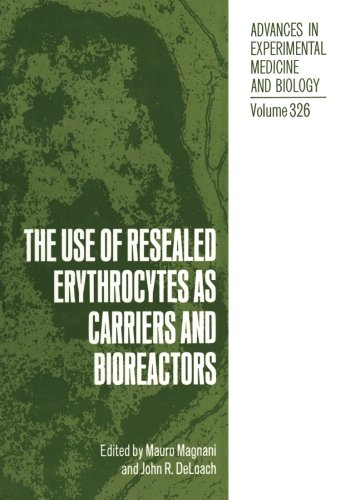 The Use Of Resealed Erythrocytes As Carriers And Bioreactors (Advances In Experimental Medicine And Biology) (Volume 326)