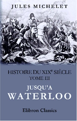 Histoire-du-XIXe-sicle-Tome-3-Jusqua-Waterloo