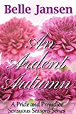 An Ardent Autumn: A Pride and Prejudice Sensuous Seasons Series