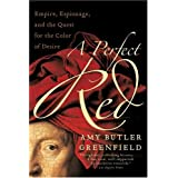 A Perfect Red: Empire, Espionage, and the Quest for the Color of Desire ~ Amy Butler Greenfield