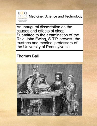 An inaugural dissertation on the causes and effects of sleep. Submitted to the examination of the Rev. John Ewing, S.T.P. provost, the trustees and medical professors of the University of Pennsylvania