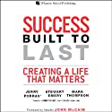 Success Built to Last: Creating a Life that Matters (       UNABRIDGED) by Jerry Porras, Stewart Emery, Mark Thompson Narrated by Jerry Porras, Stewart Emery, Mark Thompson