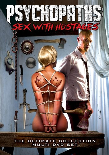 Psychopaths: Sex With Hostages The Ultimate Collection