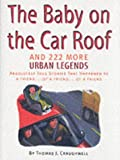 Baby on the Car Roof and 222 Other Urban Legends: Absolutely True Stories That Happened to a Friend of a Friend of a Friend (1579121470) by Craughwell, Thomas J.