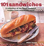 101 Sandwiches - A collection of the finest sandwich recipes from around the world