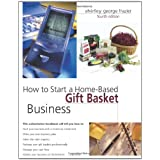 How to Start a Home-based Gift Basket Businessby Shirley George Frazier