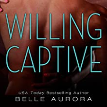 Willing Captive (       UNABRIDGED) by Belle Aurora Narrated by Angela Starling, Alastair Haynesbridge