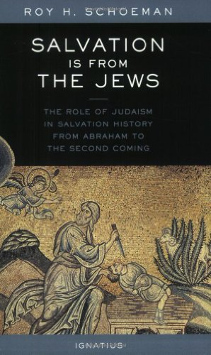 Salvation Is from the Jews: The Role of Judaism in Salvation History: Roy H. Schoeman: 9780898709759: Amazon.com: Books