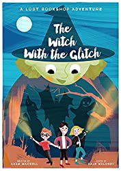 The Witch With The Glitch: A Fairy Tale Adventure (The Lost Bookshop Book 0)