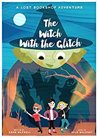 The Witch With The Glitch: A Fairy Tale Adventure by Adam Maxwell ebook deal