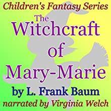 The Witchcraft of Mary-Marie: Children's Fantasy Series (       UNABRIDGED) by L. Frank Baum Narrated by Virginia Welch