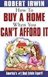 How to Buy a Home When You Cant Afford It