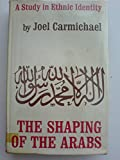 Shaping of the Arabs: Study in Ethnic Identity (0045720177) by Carmichael, Joel