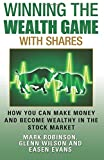 Winning the Wealth Game With Shares: How You Can Make Money And Become Wealthy In The Stock Market (Volume 3)