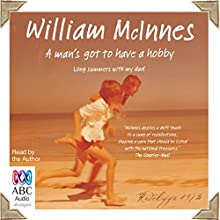 A Man's Got to Have a Hobby: Long Summers with my Dad (       UNABRIDGED) by William McInnes Narrated by William McInnes