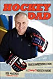 Hockey Dad: True Confessions Of A (Crazy) Hockey Parent