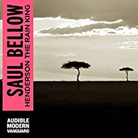 Henderson the Rain King (       UNABRIDGED) by Saul Bellow Narrated by Joe Barrett