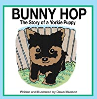 Bunny Hop, The Story Of A Yorkie Pup