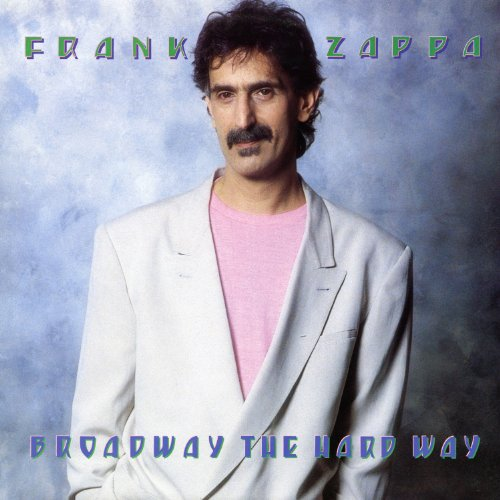 Frank Zappa - Broadway The Hard Way - Zortam Music