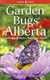 Garden Bugs of Alberta: Gardening to Attract, Repel and Control
